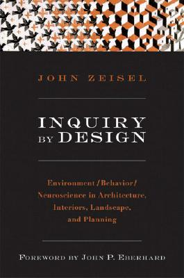 Inquiry by Design By Zeisel, John/ Eberhard, John P. (FRW)