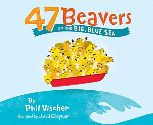47 Beavers on the Big, Blue Sea By Vischer, Phil